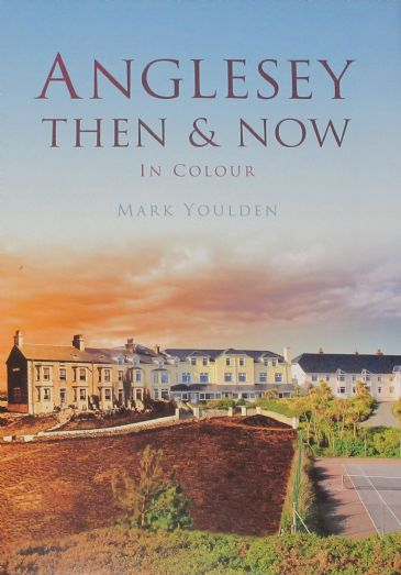Anglesey Then & Now - in Colour, by Mark Youldon